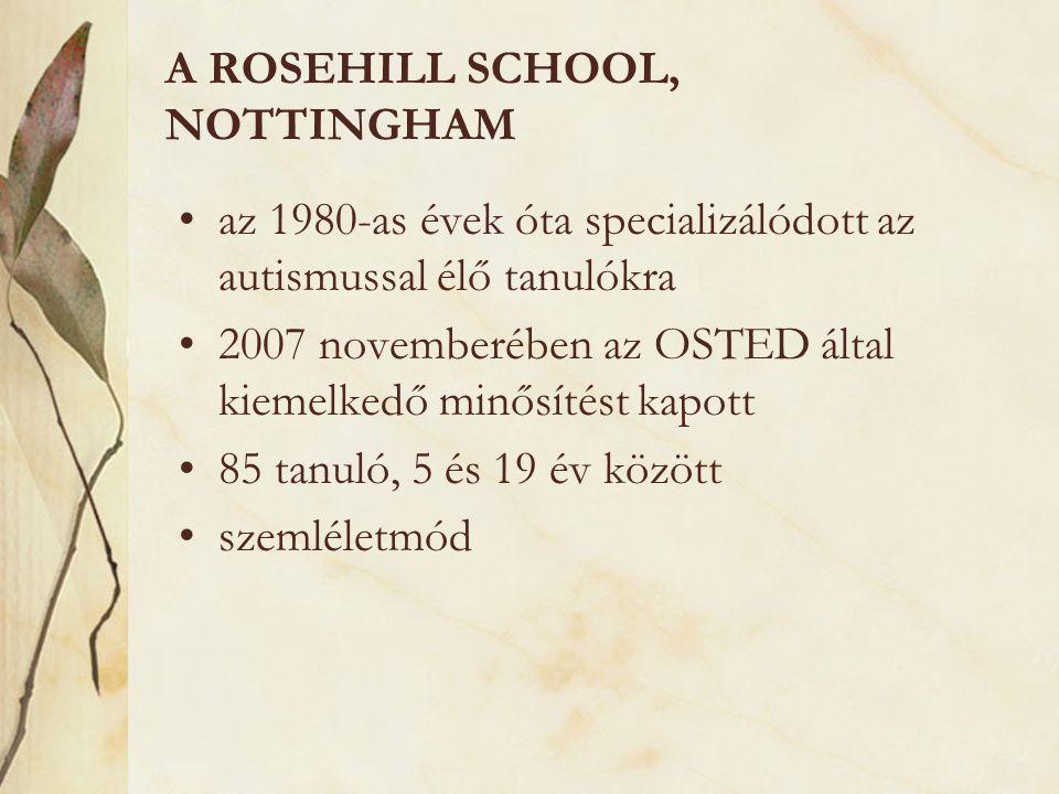 A ROSEHILL SCHOOL, NOTTINGHAM •az 1980-as évek óta specializálódott az autismussal élő tanulókra •2007 novemberében az OSTED által kiemelkedő minősíté