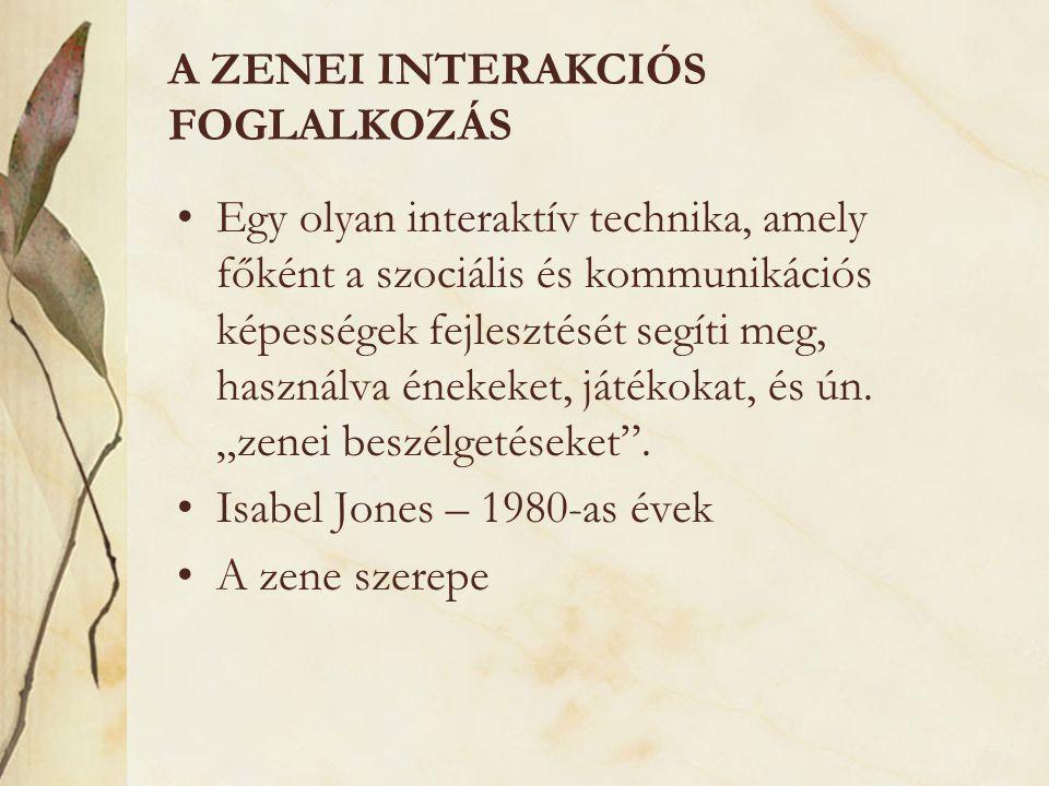 A ZENEI INTERAKCIÓS FOGLALKOZÁS •Egy olyan interaktív technika, amely főként a szociális és kommunikációs képességek fejlesztését segíti meg, használv