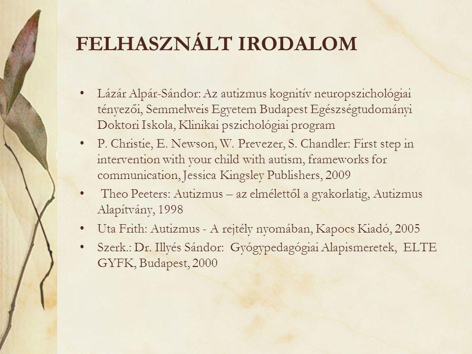 FELHASZNÁLT IRODALOM •Lázár Alpár-Sándor: Az autizmus kognitív neuropszichológiai tényezői, Semmelweis Egyetem Budapest Egészségtudományi Doktori Isko
