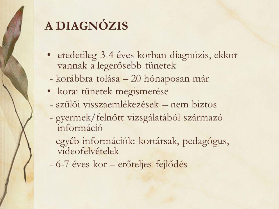 A DIAGNÓZIS •eredetileg 3-4 éves korban diagnózis, ekkor vannak a legerősebb tünetek - korábbra tolása – 20 hónaposan már •korai tünetek megismerése -