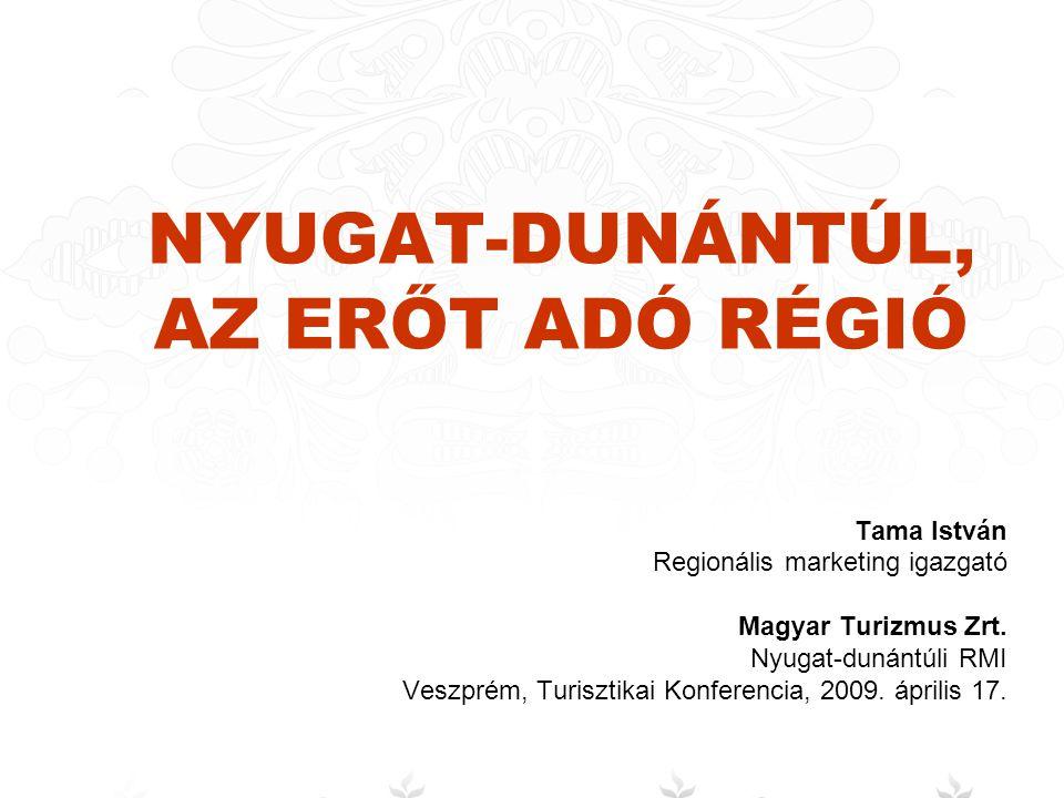 NYUGAT-DUNÁNTÚL, AZ ERŐT ADÓ RÉGIÓ Tama István Regionális marketing igazgató Magyar Turizmus Zrt. Nyugat-dunántúli RMI Veszprém, Turisztikai Konferenc
