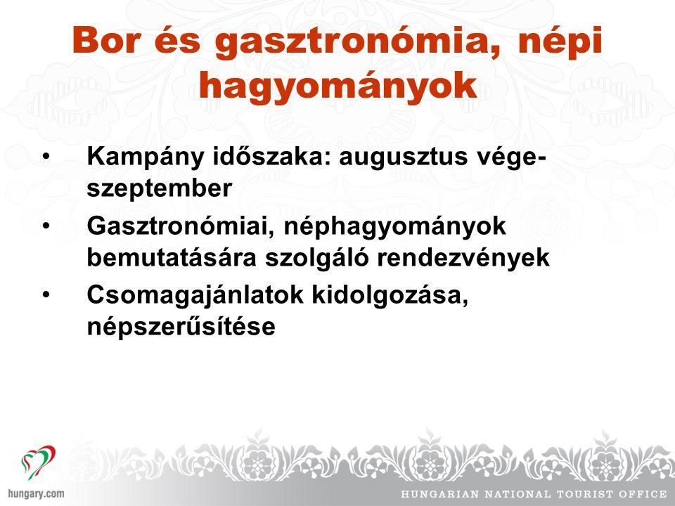 Bor és gasztronómia, népi hagyományok •Kampány időszaka: augusztus vége- szeptember •Gasztronómiai, néphagyományok bemutatására szolgáló rendezvények