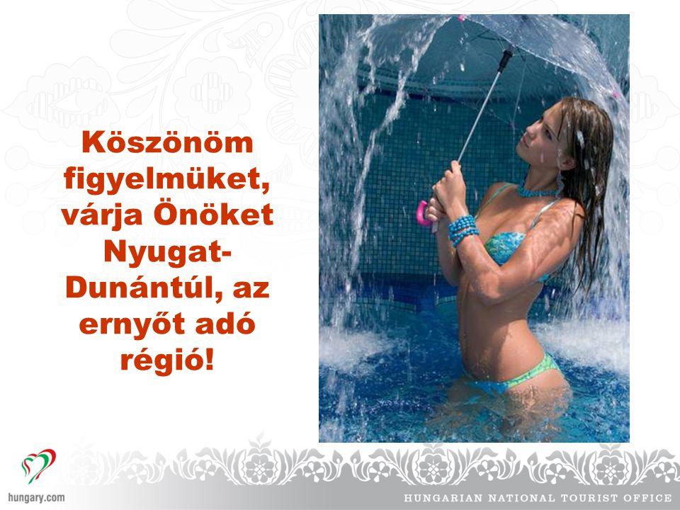 Köszönöm figyelmüket, várja Önöket Nyugat- Dunántúl, az ernyőt adó régió!