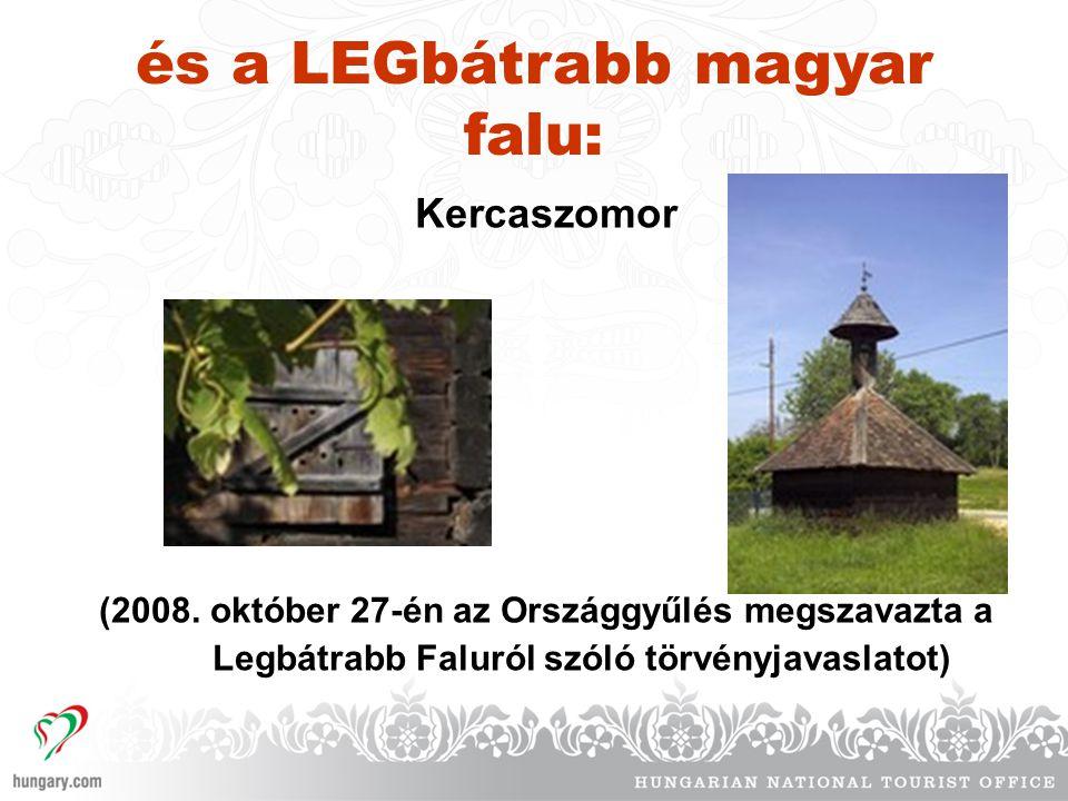 és a LEGbátrabb magyar falu: Kercaszomor (2008. október 27-én az Országgyűlés megszavazta a Legbátrabb Faluról szóló törvényjavaslatot)