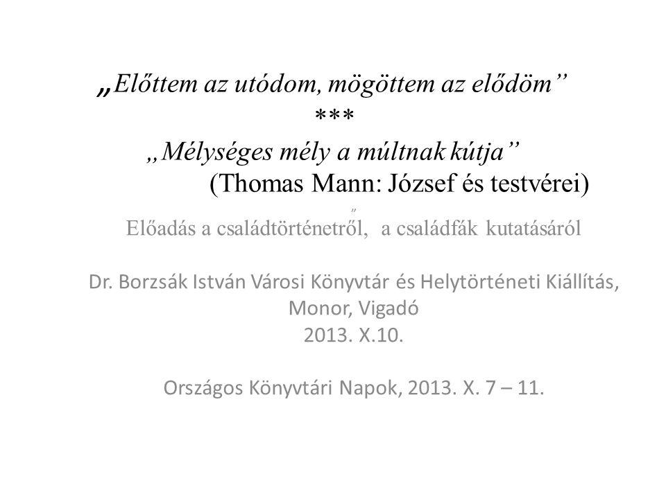 """"""" Előttem az utódom, mögöttem az elődöm"""" *** """"Mélységes mély a múltnak kútja"""" (Thomas Mann: József és testvérei) """" Előadás a családtörténetről, a csal"""