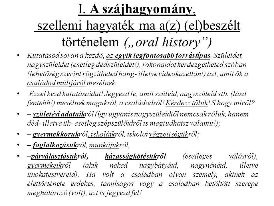 """I. A szájhagyomány, szellemi hagyaték ma a(z) (el)beszélt történelem (""""oral history"""") • Kutatásod során a kezdő, az egyik legfontosabb forrástípus. Sz"""