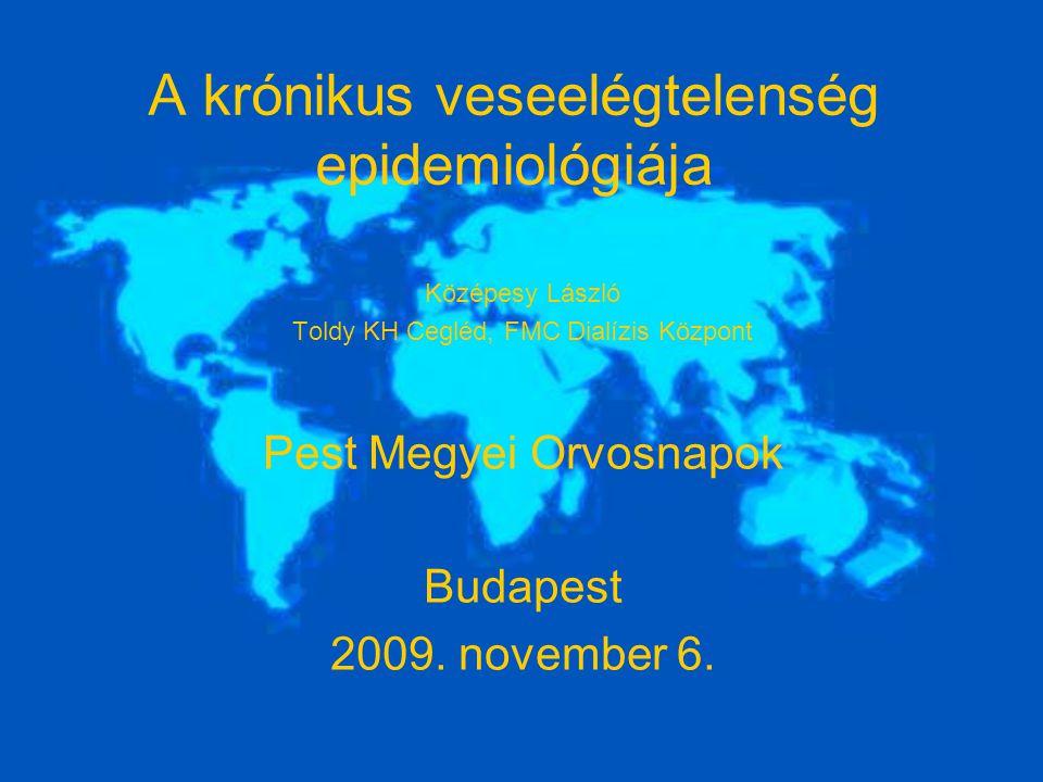 A krónikus veseelégtelenség epidemiológiája Középesy László Toldy KH Cegléd, FMC Dialízis Központ Pest Megyei Orvosnapok Budapest 2009. november 6.