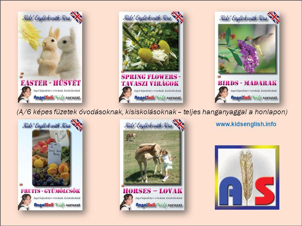 www.kidsenglish.info (A/6 képes füzetek óvodásoknak, kisiskolásoknak – teljes hanganyaggal a honlapon)