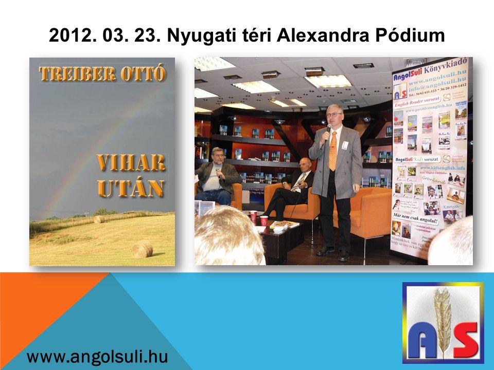 2012. 03. 23. Nyugati téri Alexandra Pódium www.angolsuli.hu