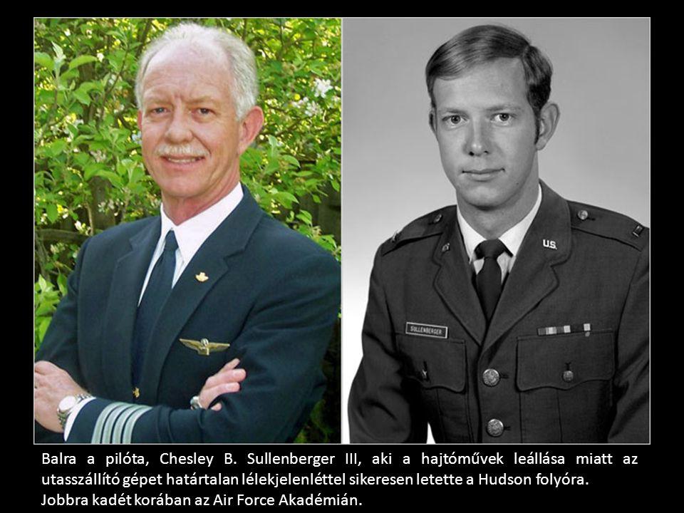 Balra a pilóta, Chesley B. Sullenberger III, aki a hajtóművek leállása miatt az utasszállító gépet határtalan lélekjelenléttel sikeresen letette a Hud