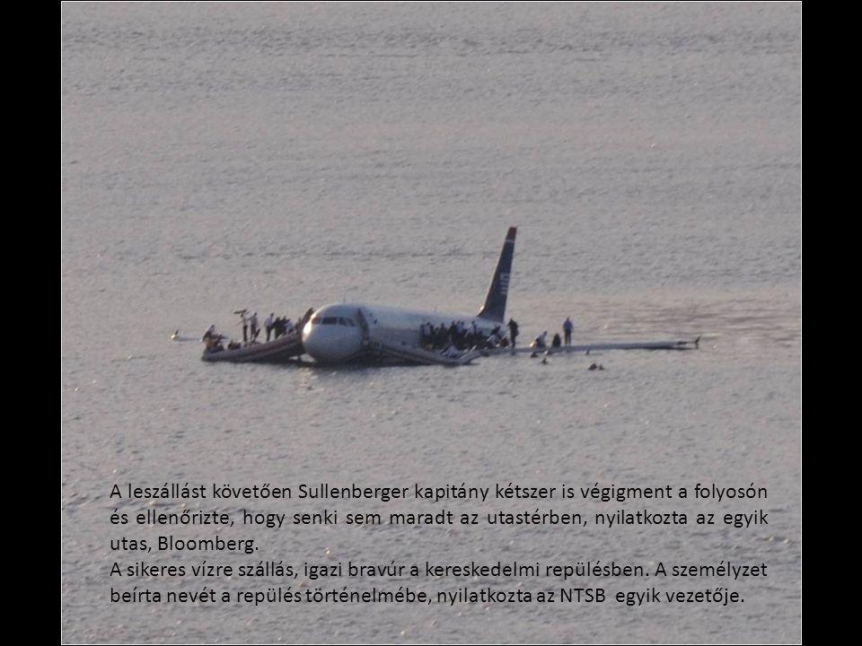 A leszállást követően Sullenberger kapitány kétszer is végigment a folyosón és ellenőrizte, hogy senki sem maradt az utastérben, nyilatkozta az egyik