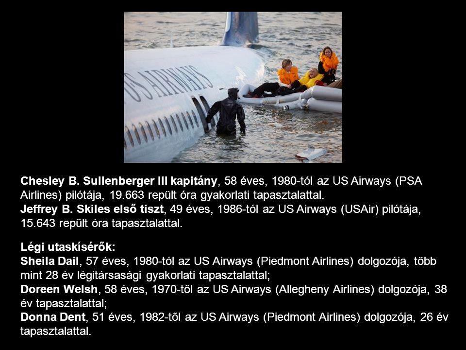 Légi utaskísérők: Sheila Dail, 57 éves, 1980-tól az US Airways (Piedmont Airlines) dolgozója, több mint 28 év légitársasági gyakorlati tapasztalattal;