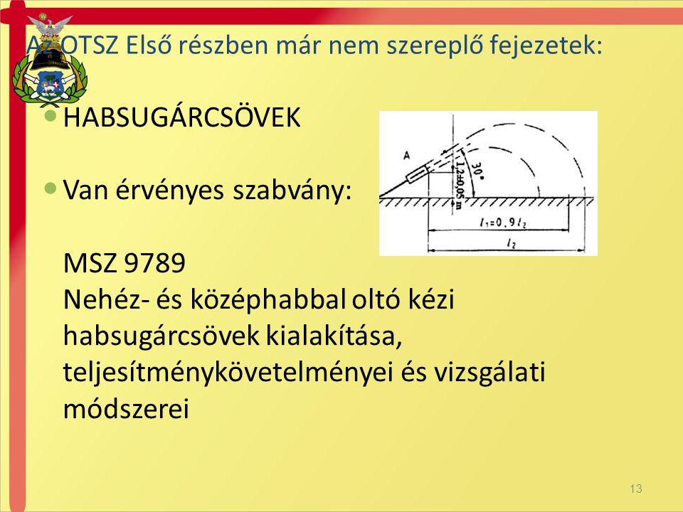 HABSUGÁRCSÖVEK  Van érvényes szabvány: MSZ 9789 Nehéz- és középhabbal oltó kézi habsugárcsövek kialakítása, teljesítménykövetelményei és vizsgálati