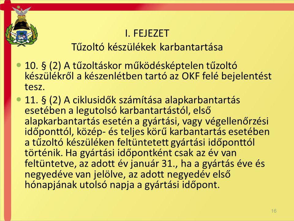  10. § (2) A tűzoltáskor működésképtelen tűzoltó készülékről a készenlétben tartó az OKF felé bejelentést tesz.  11. § (2) A ciklusidők számítása al