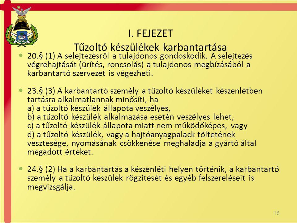  20.§ (1) A selejtezésről a tulajdonos gondoskodik. A selejtezés végrehajtását (ürítés, roncsolás) a tulajdonos megbízásából a karbantartó szervezet
