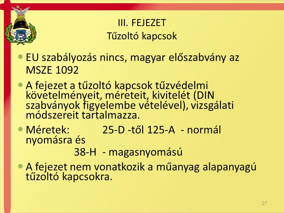  EU szabályozás nincs, magyar előszabvány az MSZE 1092  A fejezet a tűzoltó kapcsok tűzvédelmi követelményeit, méreteit, kivitelét (DIN szabványok f