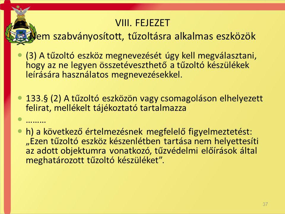  (3) A tűzoltó eszköz megnevezését úgy kell megválasztani, hogy az ne legyen összetéveszthető a tűzoltó készülékek leírására használatos megnevezések