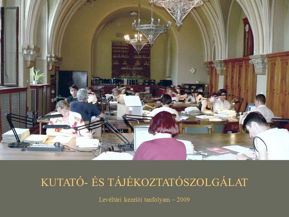 KUTATÓ- ÉS TÁJÉKOZTATÓSZOLGÁLAT Levéltári kezelői tanfolyam – 2009