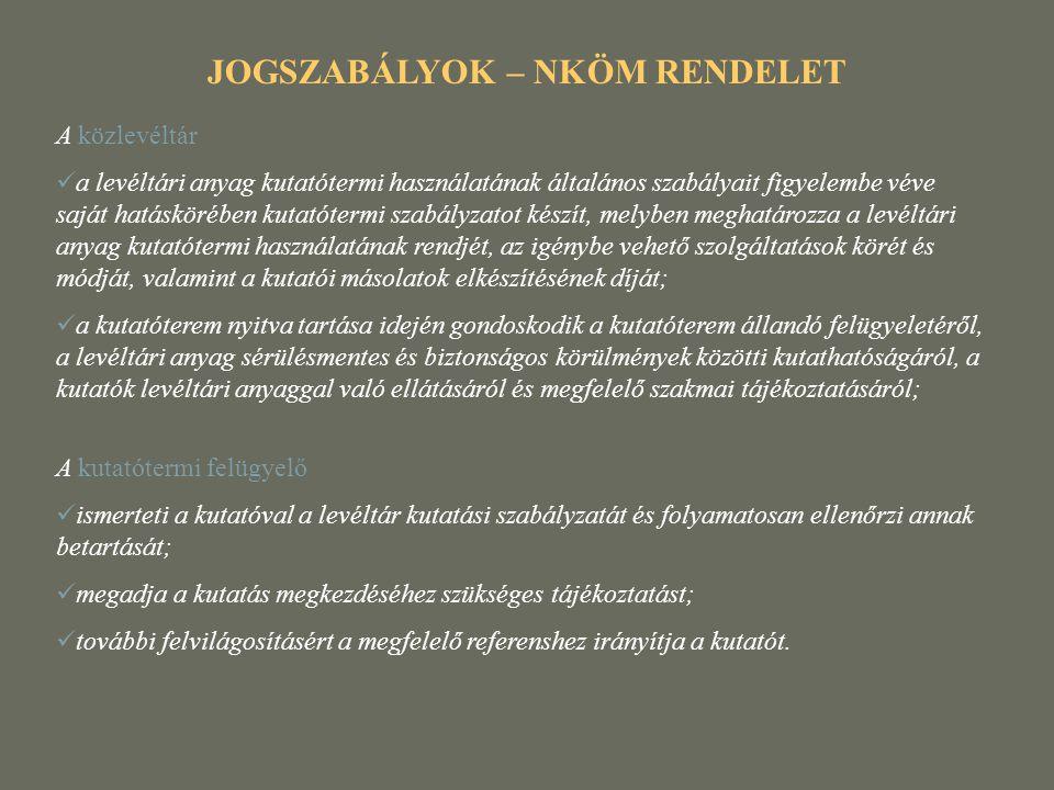 JOGSZABÁLYOK – NKÖM RENDELET A közlevéltár  a levéltári anyag kutatótermi használatának általános szabályait figyelembe véve saját hatáskörében kutat