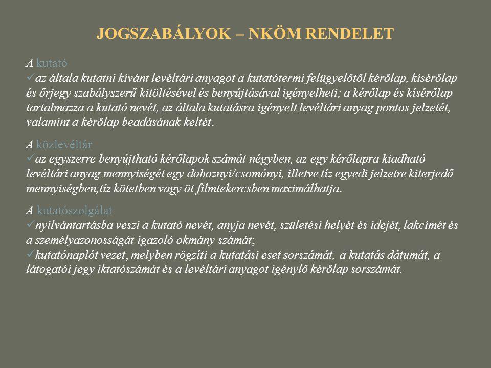 JOGSZABÁLYOK – NKÖM RENDELET A kutató  az általa kutatni kívánt levéltári anyagot a kutatótermi felügyelőtől kérőlap, kísérőlap és őrjegy szabályszer