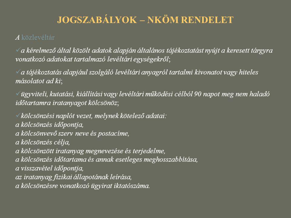 JOGSZABÁLYOK – NKÖM RENDELET A közlevéltár  a kérelmező által közölt adatok alapján általános tájékoztatást nyújt a keresett tárgyra vonatkozó adatok