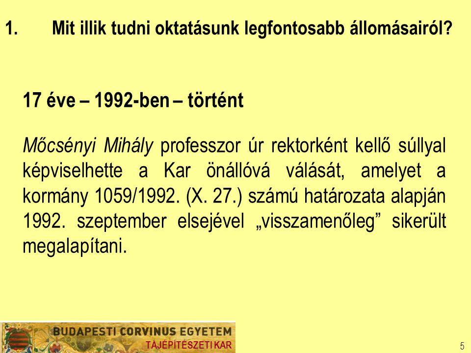 5 17 éve – 1992-ben – történt Mőcsényi Mihály professzor úr rektorként kellő súllyal képviselhette a Kar önállóvá válását, amelyet a kormány 1059/1992.