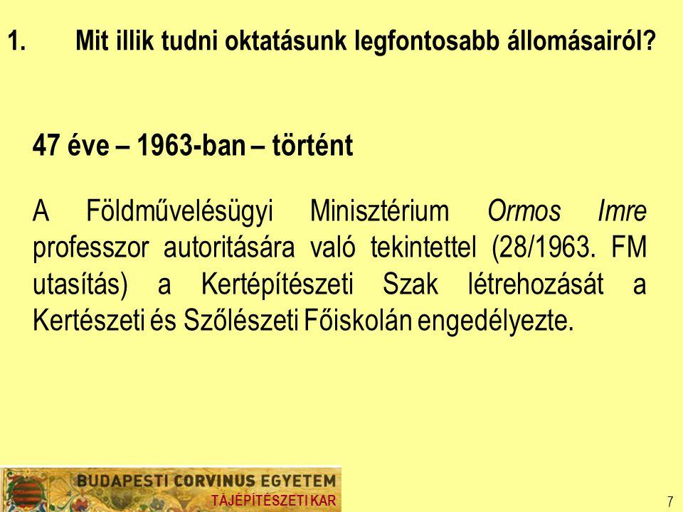 TÁJÉPÍTÉSZETI KAR 7 47 éve – 1963-ban – történt A Földművelésügyi Minisztérium Ormos Imre professzor autoritására való tekintettel (28/1963.
