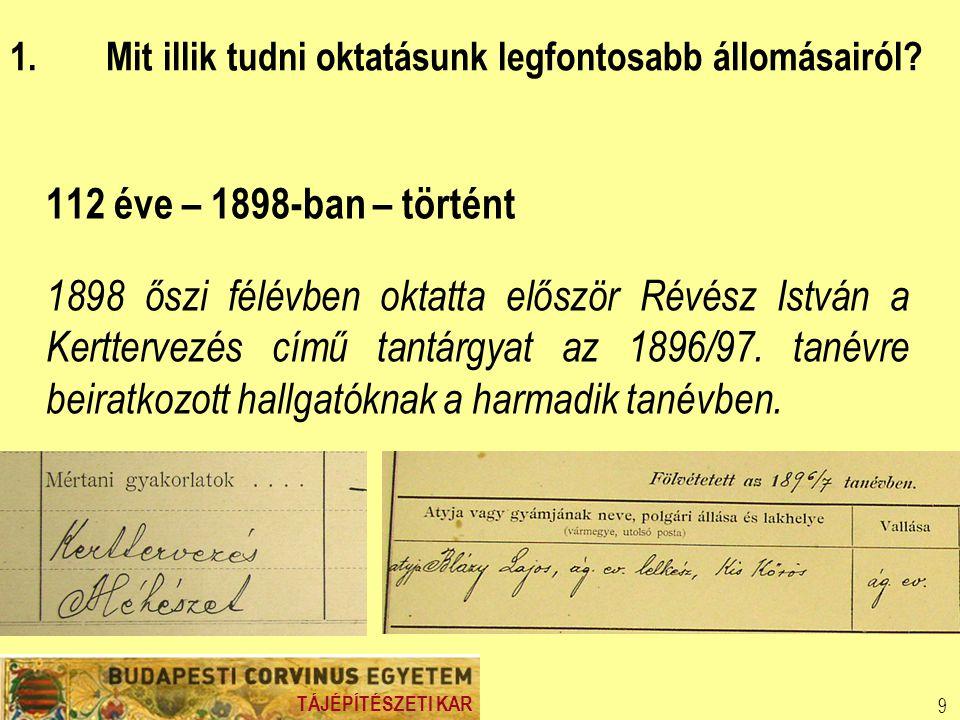TÁJÉPÍTÉSZETI KAR 9 112 éve – 1898-ban – történt 1898 őszi félévben oktatta először Révész István a Kerttervezés című tantárgyat az 1896/97.