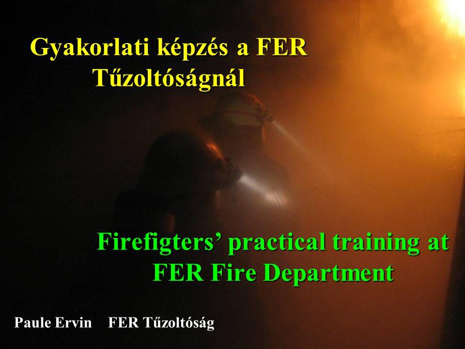 Gyakorlati képzés a FER Tűzoltóságnál Firefigters' practical training at FER Fire Department Paule Ervin FER Tűzoltóság