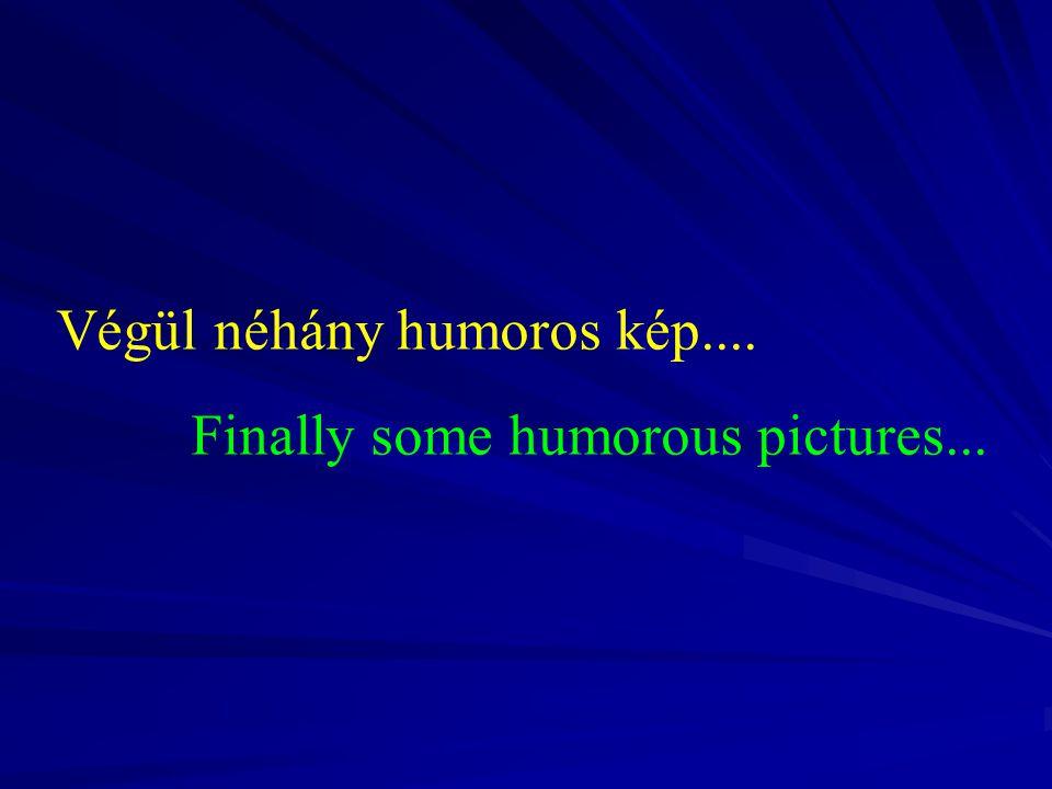 Végül néhány humoros kép.... Finally some humorous pictures...