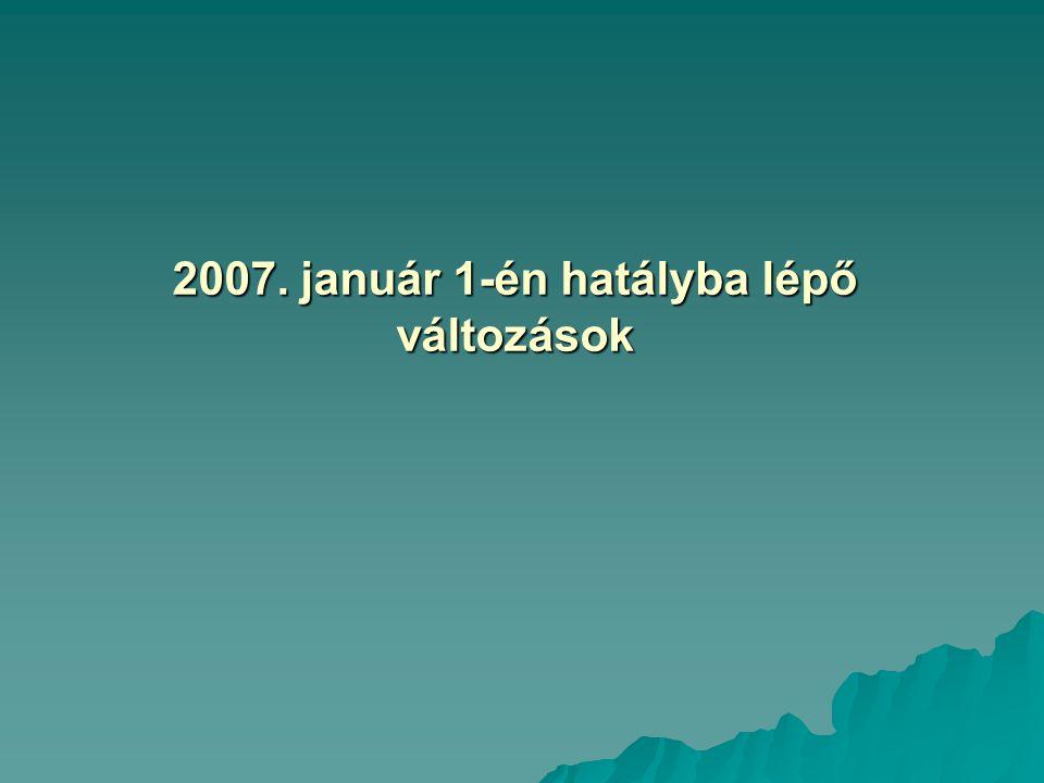 2007. január 1-én hatályba lépő változások