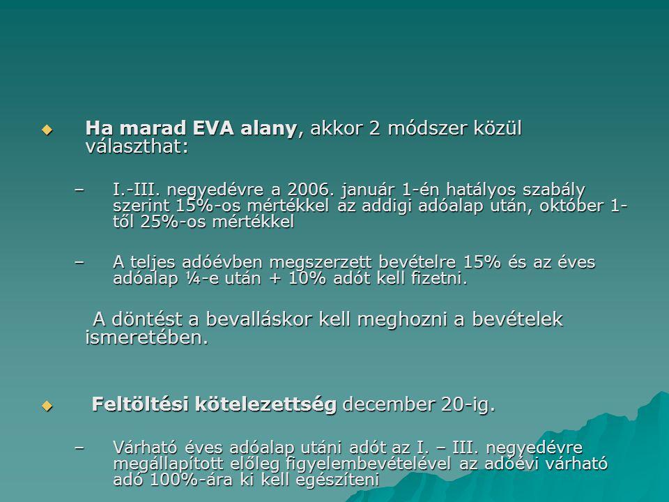  Ha marad EVA alany, akkor 2 módszer közül választhat: –I.-III. negyedévre a 2006. január 1-én hatályos szabály szerint 15%-os mértékkel az addigi ad
