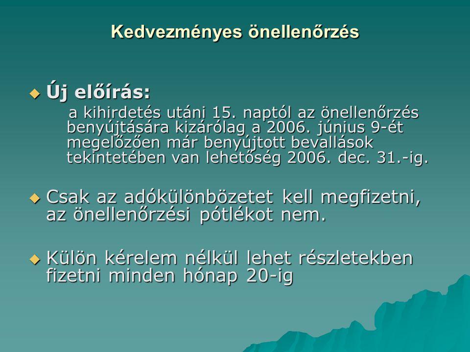 Kedvezményes önellenőrzés  Új előírás: a kihirdetés utáni 15. naptól az önellenőrzés benyújtására kizárólag a 2006. június 9-ét megelőzően már benyúj