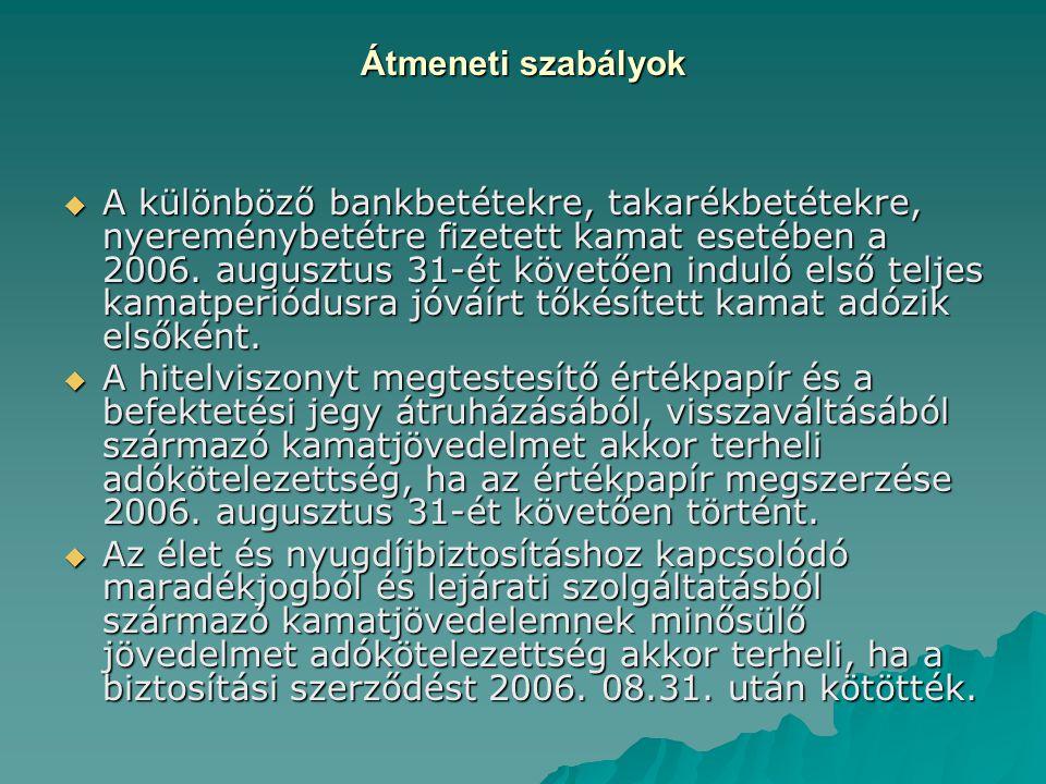 Átmeneti szabályok  A különböző bankbetétekre, takarékbetétekre, nyereménybetétre fizetett kamat esetében a 2006. augusztus 31-ét követően induló els