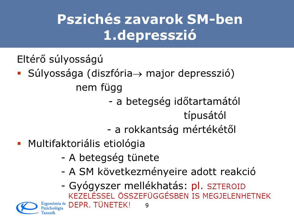 8 Pszichés zavarok SM-ben  Depresszió  Eufória, mória  Kóros nevetés vagy sírás  Emocionális inkontinencia  Alexithimia  Kognitív zavarok  Pszichiátriai zavarok