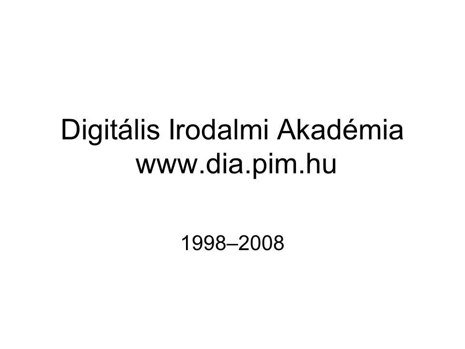 Digitális Irodalmi Akadémia www.dia.pim.hu 1998–2008