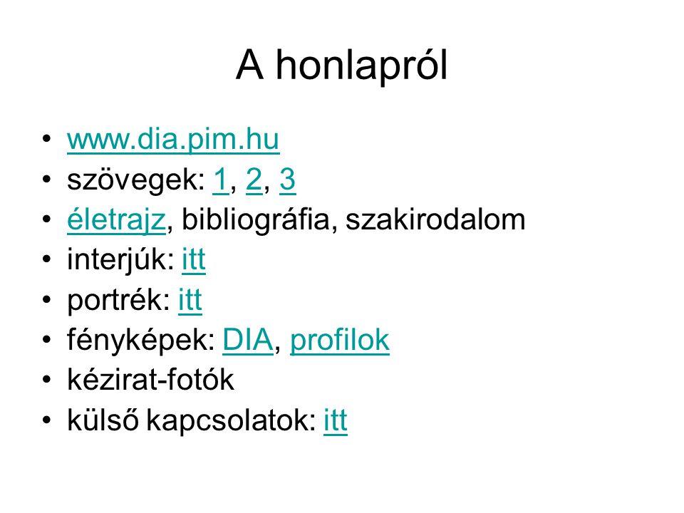 A honlapról •www.dia.pim.huwww.dia.pim.hu •szövegek: 1, 2, 3123 •életrajz, bibliográfia, szakirodaloméletrajz •interjúk: ittitt •portrék: ittitt •fényképek: DIA, profilokDIAprofilok •kézirat-fotók •külső kapcsolatok: ittitt