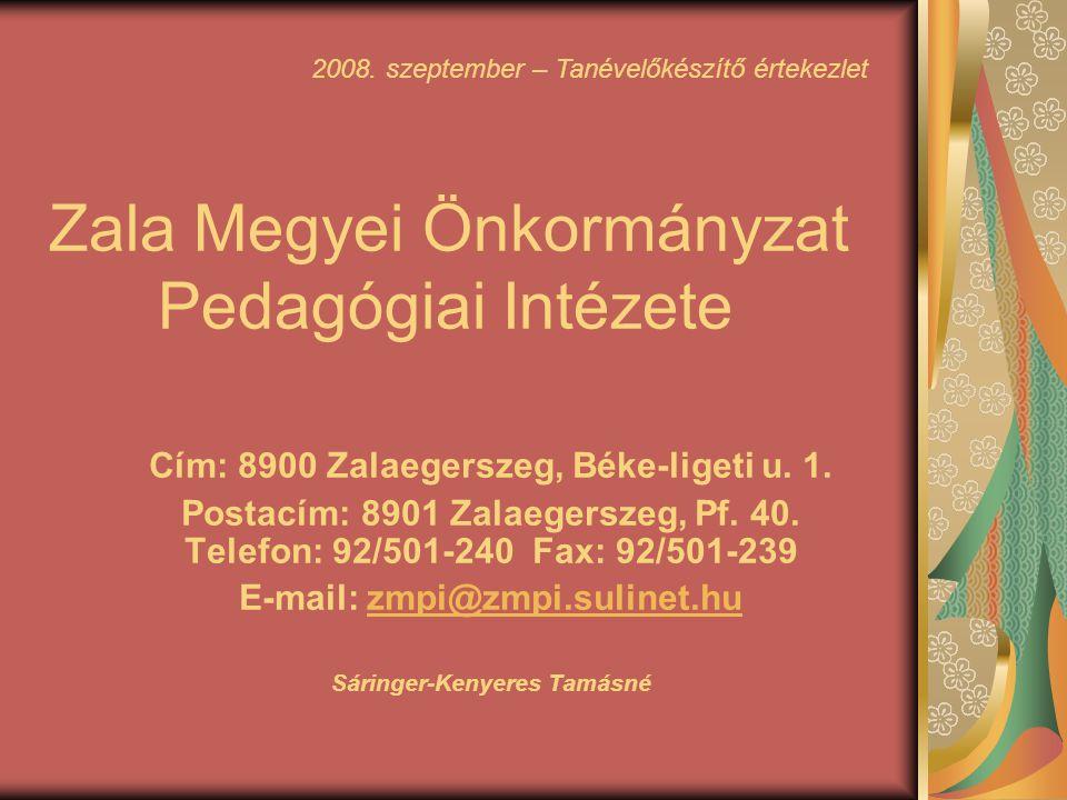Zala Megyei Önkormányzat Pedagógiai Intézete Cím: 8900 Zalaegerszeg, Béke-ligeti u. 1. Postacím: 8901 Zalaegerszeg, Pf. 40. Telefon: 92/501-240 Fax: 9