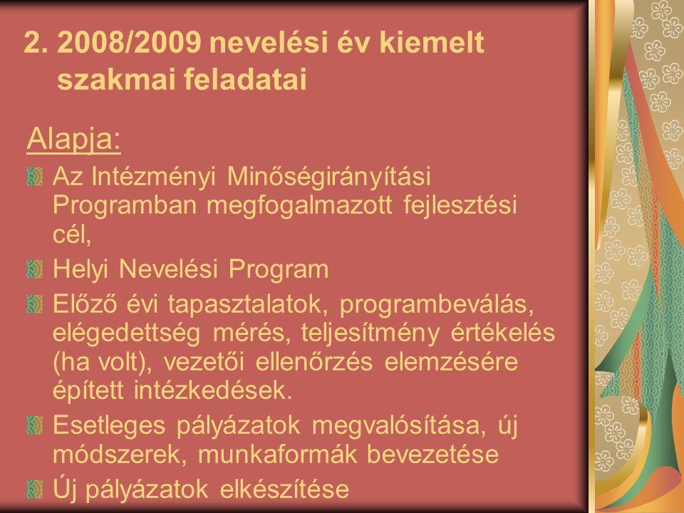 2. 2008/2009 nevelési év kiemelt szakmai feladatai Alapja: Az Intézményi Minőségirányítási Programban megfogalmazott fejlesztési cél, Helyi Nevelési P
