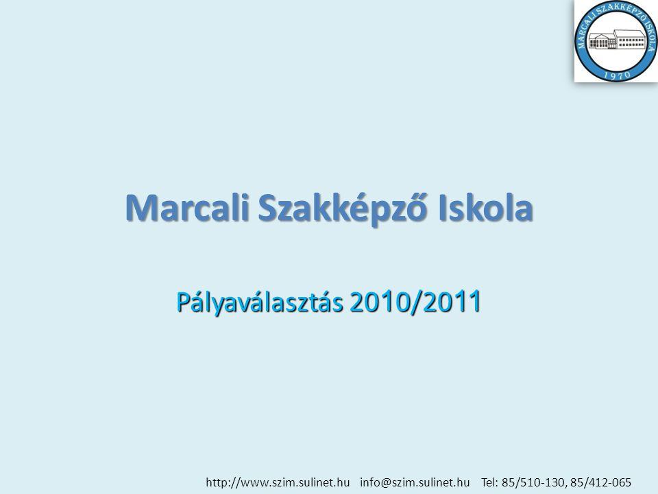 Marcali Szakképző Iskola Pályaválasztás 20 1 0/20 11 http://www.szim.sulinet.hu info@szim.sulinet.hu Tel: 85/510-130, 85/412-065