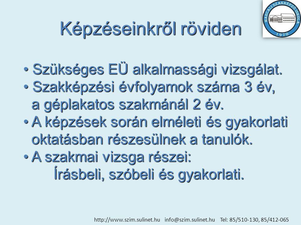 Képzéseinkről röviden http://www.szim.sulinet.hu info@szim.sulinet.hu Tel: 85/510-130, 85/412-065 • Szükséges EÜ alkalmassági vizsgálat.