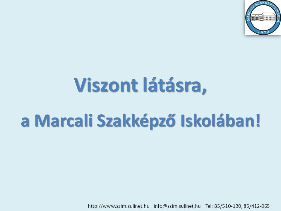 Viszont látásra, a Marcali Szakképző Iskolában! http://www.szim.sulinet.hu info@szim.sulinet.hu Tel: 85/510-130, 85/412-065
