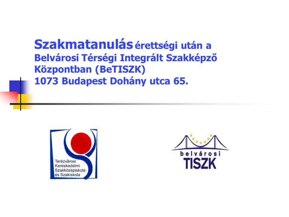 Szakmatanulás érettségi után a Belvárosi Térségi Integrált Szakképző Központban (BeTISZK) 1073 Budapest Dohány utca 65.