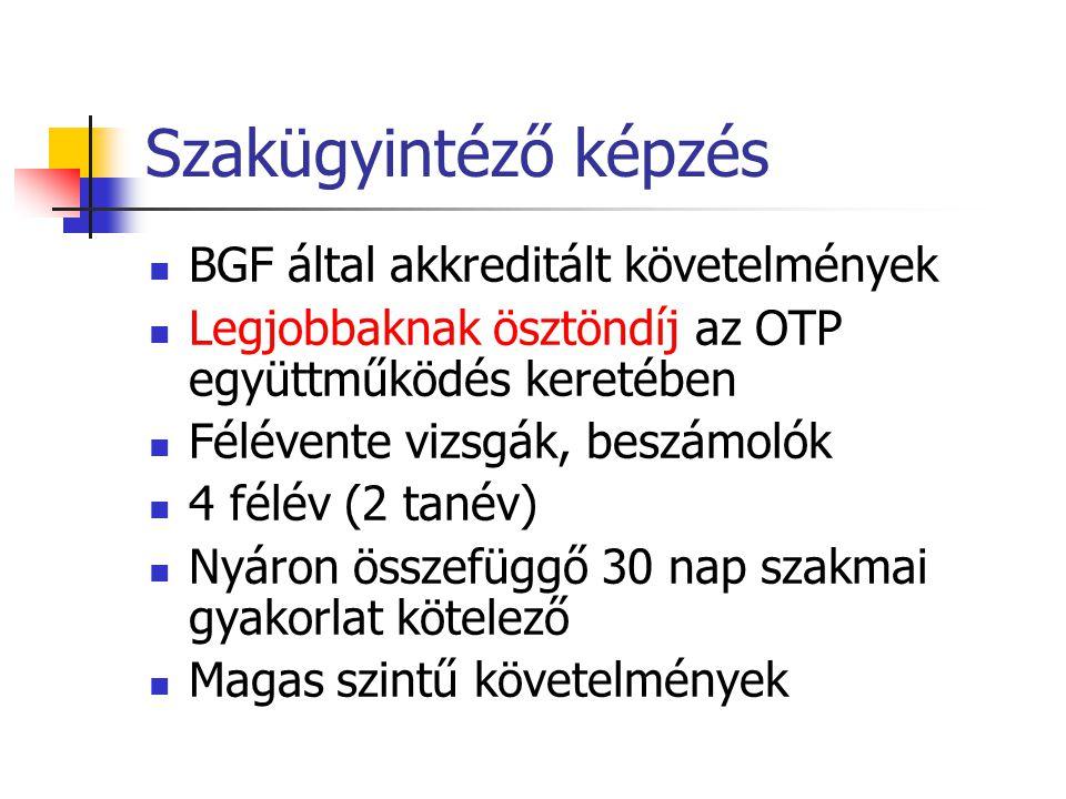 Szakügyintéző képzés  BGF által akkreditált követelmények  Legjobbaknak ösztöndíj az OTP együttműködés keretében  Félévente vizsgák, beszámolók  4