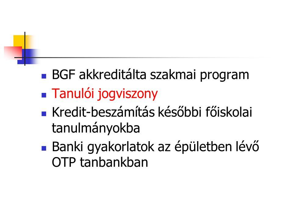  BGF akkreditálta szakmai program  Tanulói jogviszony  Kredit-beszámítás későbbi főiskolai tanulmányokba  Banki gyakorlatok az épületben lévő OTP