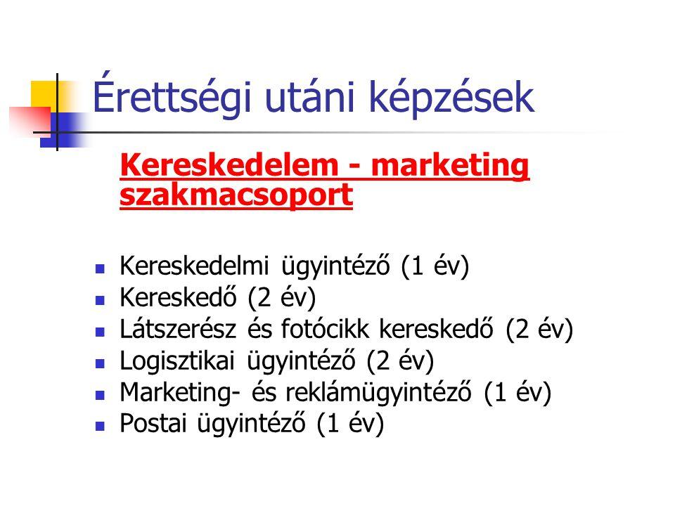Érettségi utáni képzések Kereskedelem - marketing szakmacsoport  Kereskedelmi ügyintéző (1 év)  Kereskedő (2 év)  Látszerész és fotócikk kereskedő