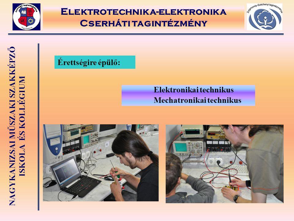 NAGYKANIZSAI MŰSZAKI SZAKKÉPZŐ ISKOLA ÉS KOLLÉGIUM Elektrotechnika-elektronika Cserháti tagintézmény Érettségire épülő: Elektronikai technikus Mechatr