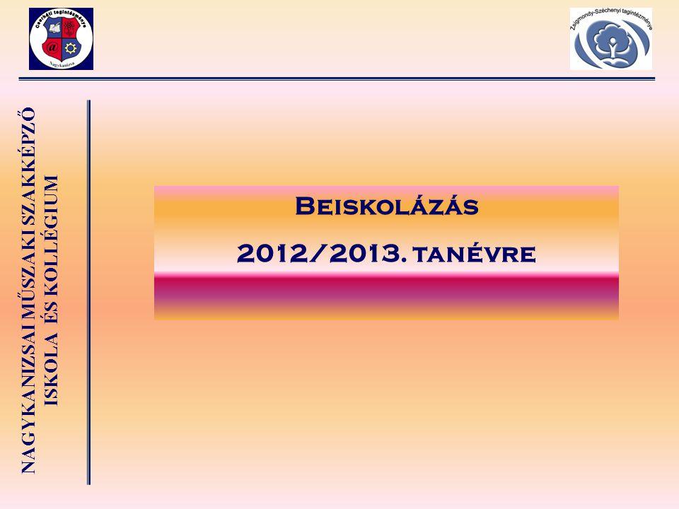 NAGYKANIZSAI MŰSZAKI SZAKKÉPZŐ ISKOLA ÉS KOLLÉGIUM Beiskolázás 2012/2013. tanévre