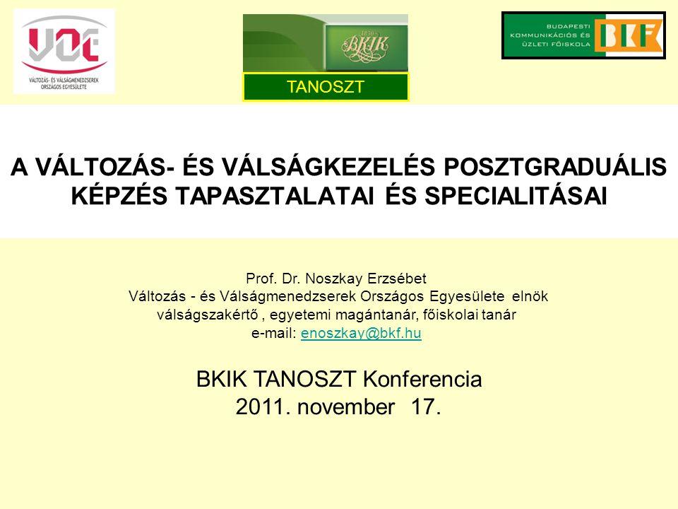 A VÁLTOZÁS- ÉS VÁLSÁGKEZELÉS POSZTGRADUÁLIS KÉPZÉS TAPASZTALATAI ÉS SPECIALITÁSAI BKIK TANOSZT Konferencia 2011. november 17. Prof. Dr. Noszkay Erzséb