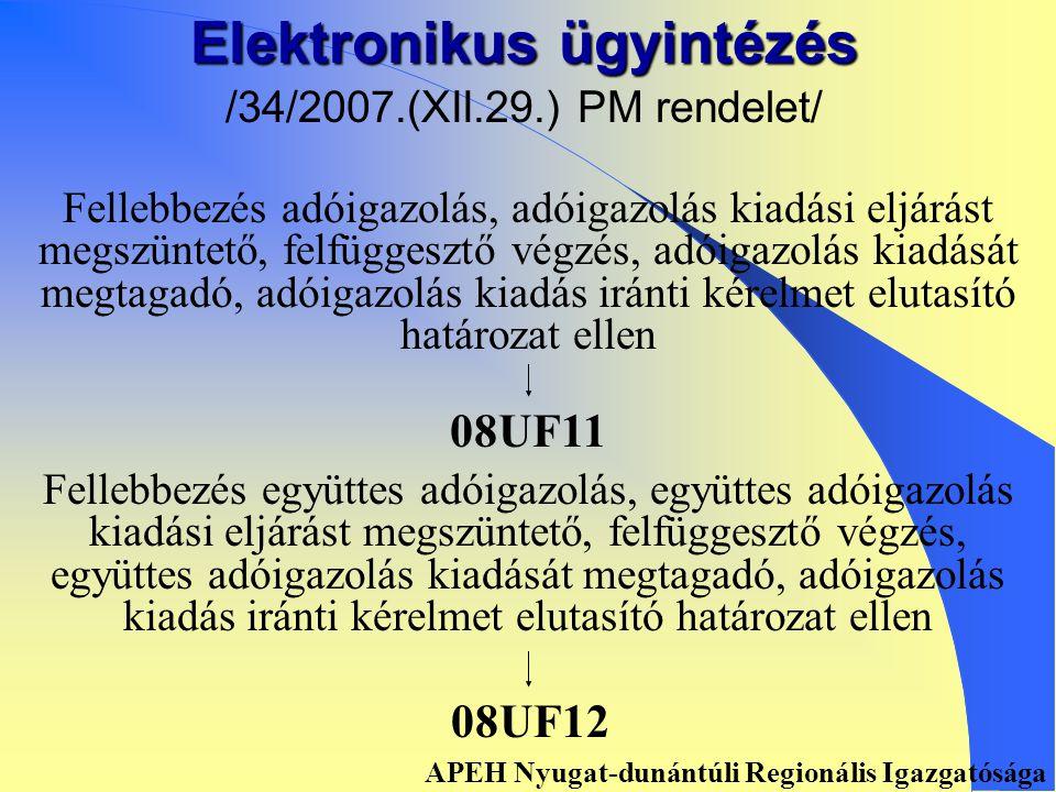 Elektronikus ügyintézés /34/2007.(XII.29.) PM rendelet/ Általános, nemleges adóigazolás iránti kérelmek Kérelem és nyilatkozat adóigazolás kiadásához 08UK1108UN11 Kérelem és nyilatkozat együttes adóigazolás kiadásához 08UK1208UN12 APEH Nyugat-dunántúli Regionális Igazgatósága